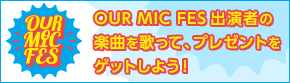 OUR MIC FES