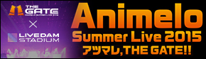 Animelo Summer Live 2015 -THE GATE-x LIVE DAM STADIUM�@���ʊ�